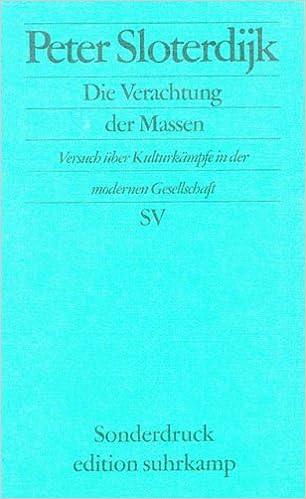 1) Peter Sloterdijk: Die Verachtung der Massen. Versuch über Kulturkämpfe in der modernen Gesellschaft, Frankfurt/M: Suhrkamp 2000