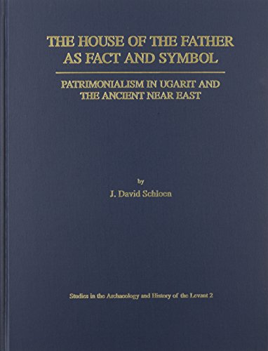 The House of the Father As Fact and Symbol: Patrimonialism in Ugarit and the Ancient Near East (Studies in the Archaeology and History of the Levant, 2)