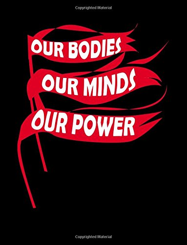 Our Bodies Our Minds Our Power: Girl Power, Fight Like a Girl, Proud of Being a Woman Feminist Advocates - Novelty Notebook 110 pages (8.5 x 11 inch) ... Productive and More (8.5 x 11 Lined Journals) PDF