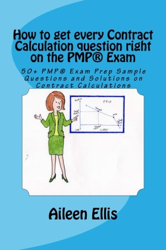 How to get every Contract Calculation question right on the PMP Exam: 50+ PMP Exam Prep Sample Questions and Solutions on Contract Calculations ... Simplified Series of mini-e-books) (Volume 2)