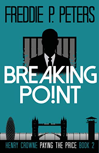 BREAKING POINT: They may break his body, never his spirit (Henry Crowne Paying the Price Book 2)