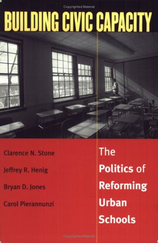 Building Civic Capacity : The Politics of Reforming Urban Schools (Studies in Government and Public Policy (Paper))
