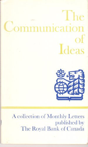 The Communication Of Ideas  A Collection Of Monthly Letters By The Royal Bank Of Canada