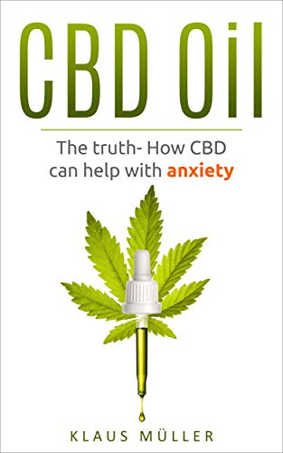 CBD Oil: The Truth- How CBD can help with Anxiety
