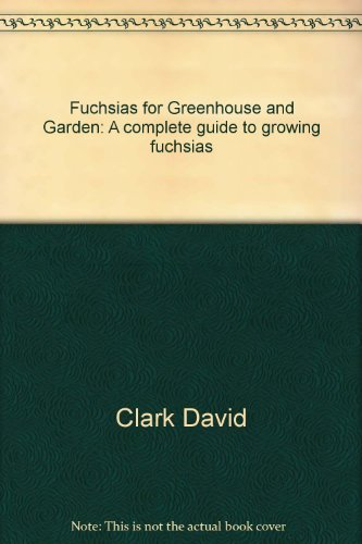 Fuchsias for Greenhouse and Garden