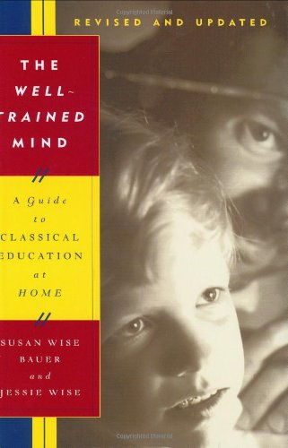 The Well-Trained Mind: A Guide to Classical Education at Home (Revised and Updated Edition)