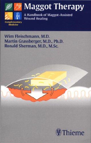 Maggot Therapy A Handbook of Maggot-Assisted Wound Healing (1st 2004) [Fleischmann, Grassberger & Sherman]