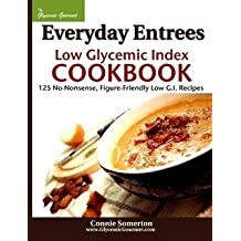 Everyday Entrees Low Glycemic Index Cookbook 125 No-Nonsense, Figure-Friendly Low G.I. Recipre