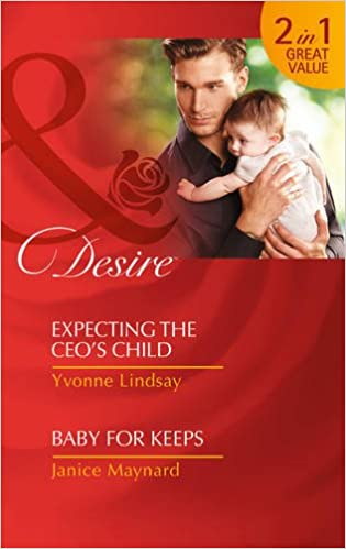 Expecting The Ceo's Child: Expecting the CEO's Child / Expecting the CEO's Child / Baby for Keeps / Baby for Keeps (Mills and Boon Desire)