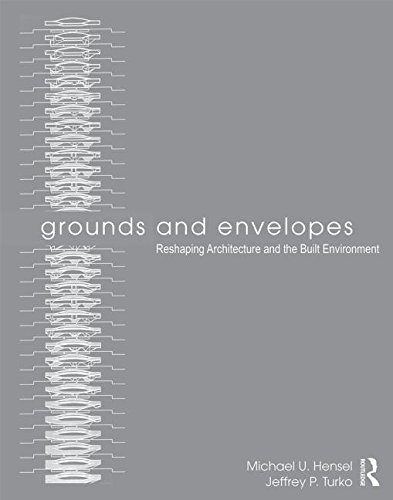Grounds and Envelopes: Reshaping Architecture and the Built Environment