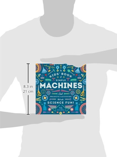 The Kids' Book of Simple Machines: Cool Projects & Activities that ...