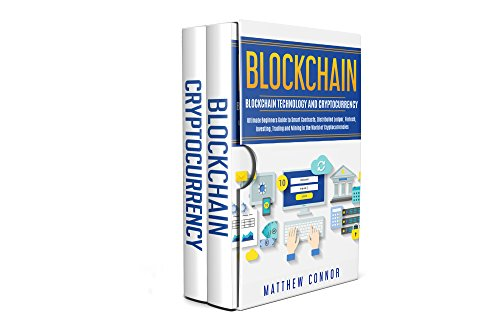 Blockchain: Blockchain Technology and Cryptocurrency - Ultimate Beginner's Guide to Smart Contracts, Distributed Ledger, Fintech,  Investing, Trading and Mining in the World of Cryptocurrencies