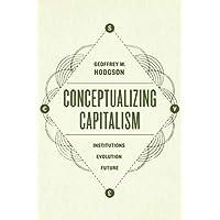Conceptualizing Capitalism: Institutions, Evolution, Future