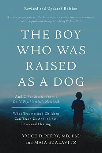 The Boy Who Was Raised as a Dog: And Other Stories from a Child Psychiatrist's Notebook--What Traumatized Children Can Teach Us About Pdf