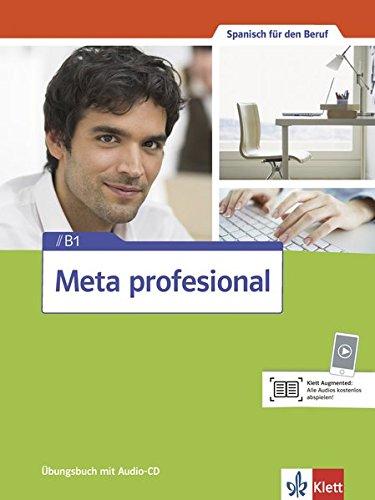 Meta profesional B1: Spanisch für den Beruf. Übungsbuch mit Audio-CD