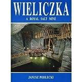Wieliczka; a royal salt mine