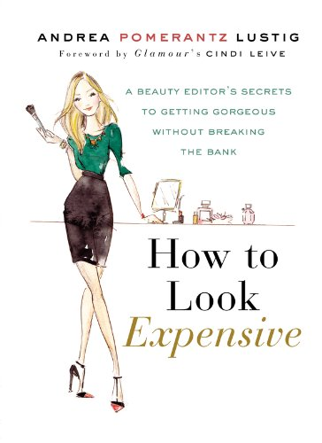 How to Look Expensive: A Beauty Editor's Secrets to Getting Gorgeous without Breaking the Bank (Best Web Design Magazines)