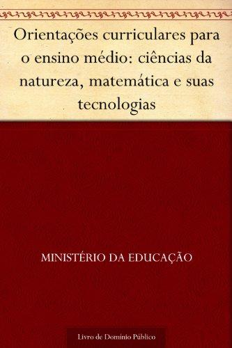 Orientações curriculares para o ensino médio: ciências da natureza matemática e suas tecnologias