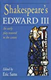 Shakespeare's Edward III: An Early Play Restored to the Canon