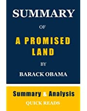SUMMARY OF A PROMISED LAND BY BARACK OBAMA: Get The Key Ideas From A Promised Land In Minutes, Not Hours | Summary And Analysis