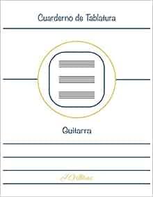 Cuaderno de Tablatura Guitarra: Guitarra 6 Cuerdas (Spanish Edition ...