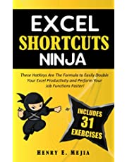 EXCEL SHORTCUTS NINJA: These HotKeys Are The Formula to Easily Double Your Excel Productivity and Perform Your Job Functions Faster!
