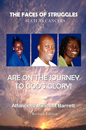 The Faces of Struggles Such as Cancers Are on the Journey to Gods Glory Alfancena Millicent Barrett
