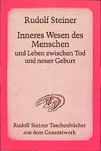 Inneres Wesen des Menschen und Leben zwischen Tod und neuer Geburt: 8 Vorträge, davon 2 öffentliche, und 1 Ansprache, Wien 1914 (Rudolf Steiner Taschenbücher aus dem Gesamtwerk)