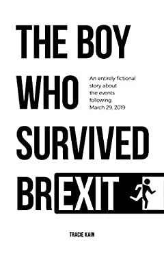 The Boy Who Survived Brexit: An entirely fictional story about the events following March 29, 2019