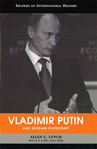 Vladimir Putin and Russian Statecraft (Shapers of International History)