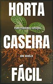 Horta Caseira Fácil: Para pequenos espaços (Produtividade Orgânica Livro 1)