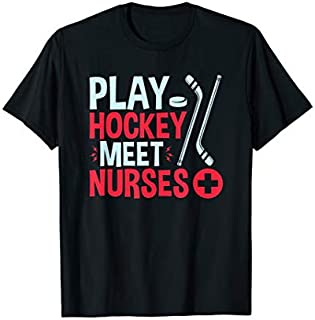Mens Play Hockey Meet Nurses - Ice Hockey - Funny Hockey Player T-shirt | Size S - 5XL
