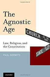 The Agnostic Age: Law, Religion, and the Constitution