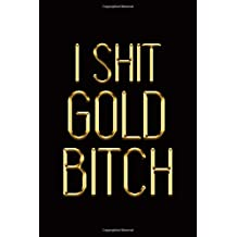 I Shit Gold Bitch: Elegant Gold & Black Notebook | Show The World Bling-Bling Is Your Middle Name! | Stylish Luxury Journal