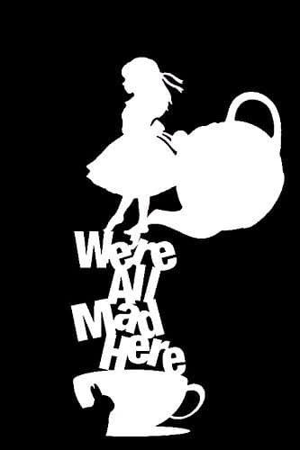 Alice In Wonderland We're All Mad Here Decal Vinyl Sticker Cars Trucks Vans Walls Laptop  White  5.5 x 3 in LLI177