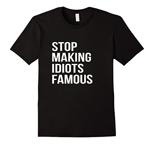 stop making stupid people famous - 3