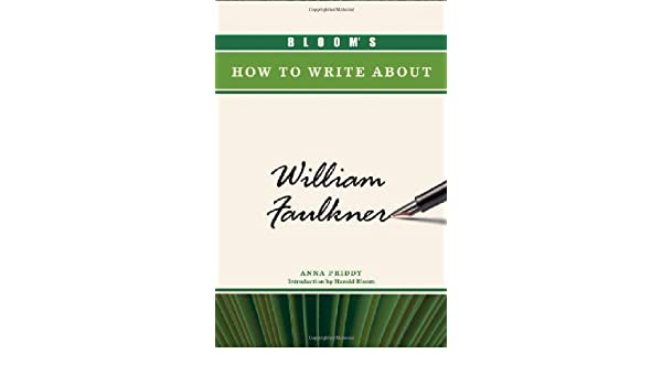 Blooms How to Write About William Faulkner (Blooms How to Write about Literature)
