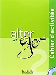 Alter Ego + 2 : Cahier d'activités: Alter Ego + 2 : Cahier d'activités + CD audio par Annie Berthet