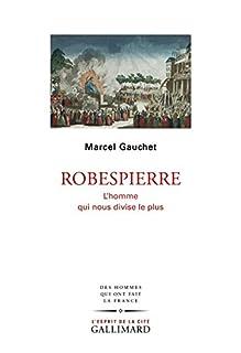 Robespierre : l'homme qui nous divise le plus, Gauchet, Marcel
