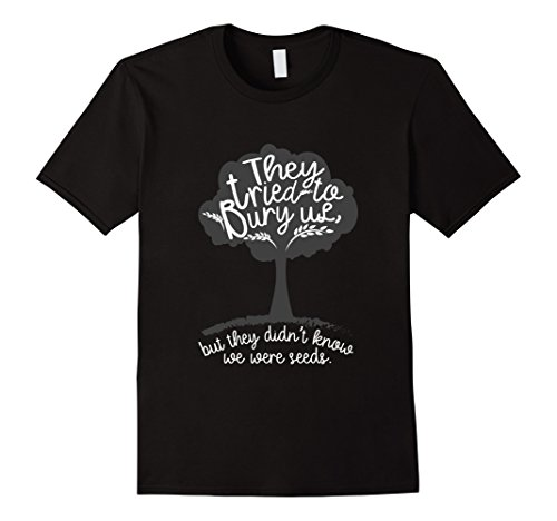Tried To Bury Us Didn't Know We Were Seeds Novelty T shirt