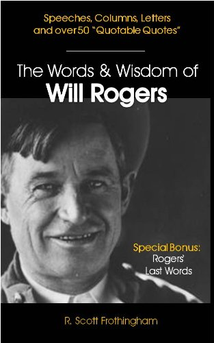The Words & Wisdom of Will Rogers: Letters, Speeches and Quotes by Will Rogers (Up Close & Personal Book 6)