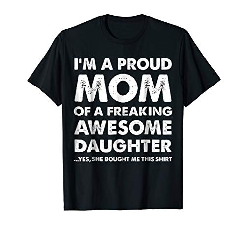 Proud Mom Shirt - Mother's Day Gift From a Daughter to Mom -