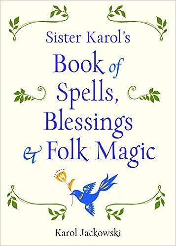Sister Karol's Book of Spells, Blessings & Folk Magic: Karol