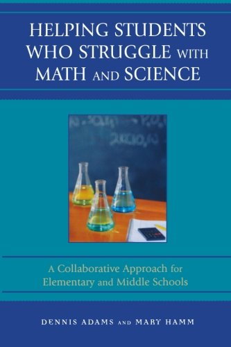 Helping Students Who Struggle with Math and Science: A Collaborative Approach for Elementary and Middle Schools