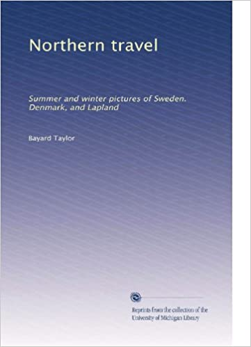 Read Northern Travel Summer And Winter Pictures Of Sweden Denmark And Lapland By Bayard Taylor