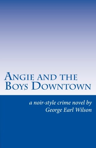 Angie and the Boys Downtown: A Noir-Style Crime Novel