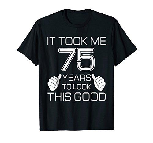 Mens It Took Me 75 Years To Look This Good - 75th Birthday Gift Medium Black