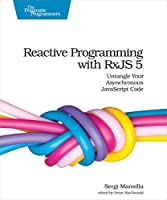 Reactive Programming with RxJS 5: Untangle Your Asynchronous JavaScript Code Front Cover