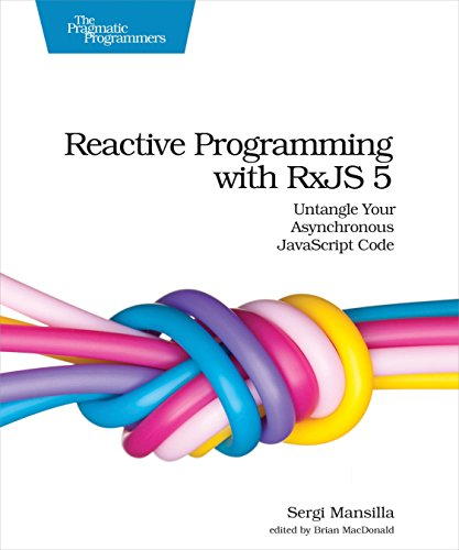 Reactive Programming with RxJS 5: Untangle Your Asynchronous JavaScript Code by Pragmatic Bookshelf
