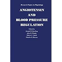 Angiotensin and Blood Pressure Regulation (Research Topics in Physiology, Vol 10)